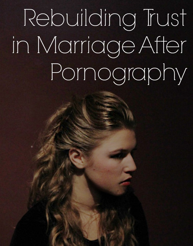 Rebuilding Trust in Marriage after Pornography