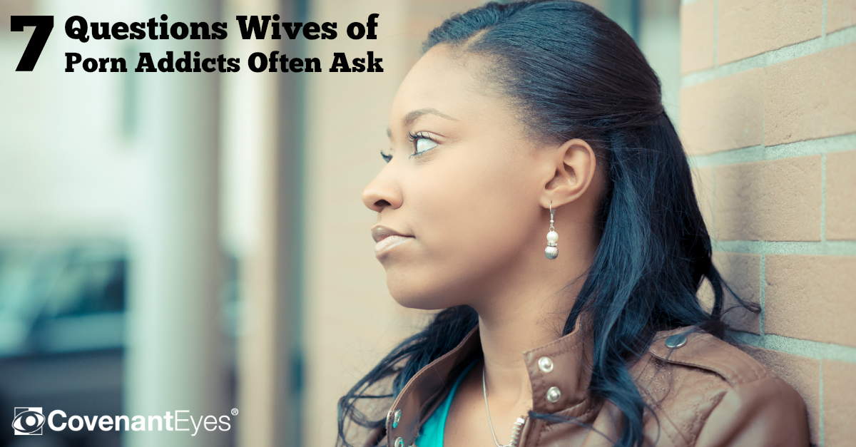 Wives of Porn Addicts - 7 Questions They Ask