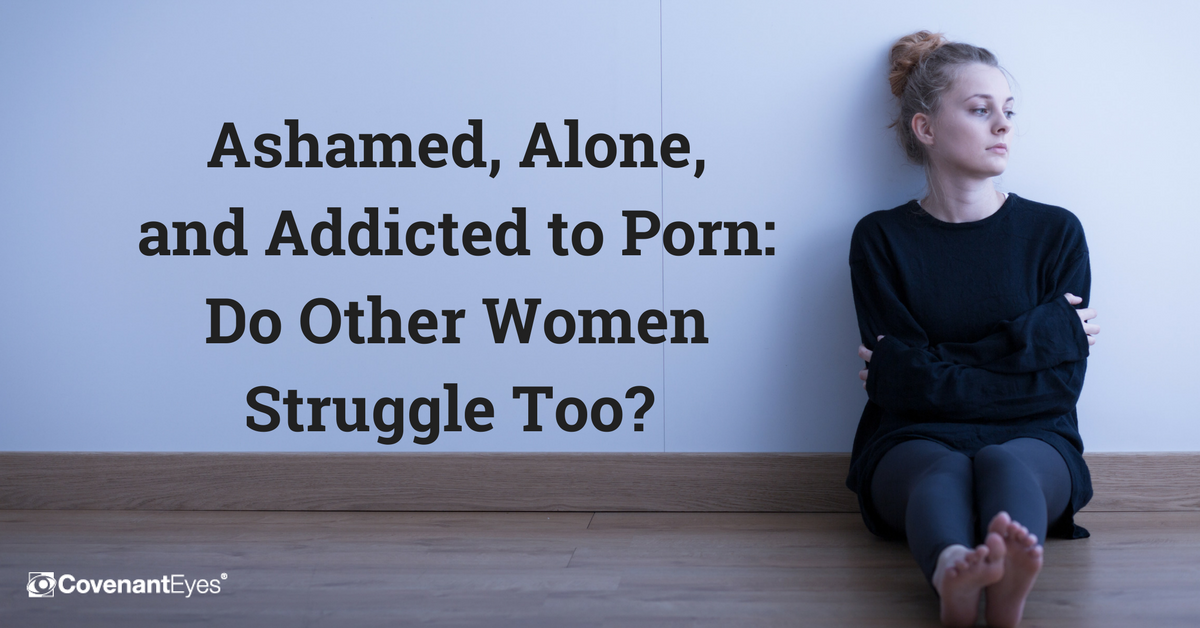 Ashamed, Alone, and Addicted to porn_ Do Other Women Struggle Too?