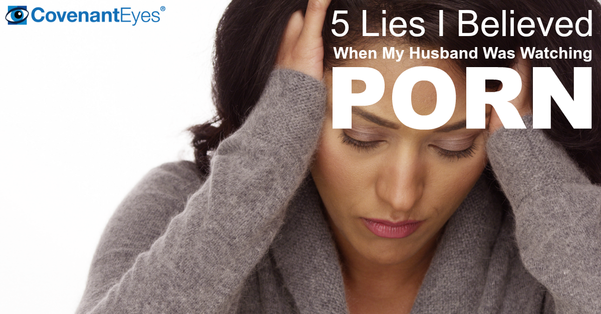5 Lies I Believed When My Husband Was Watching Porn