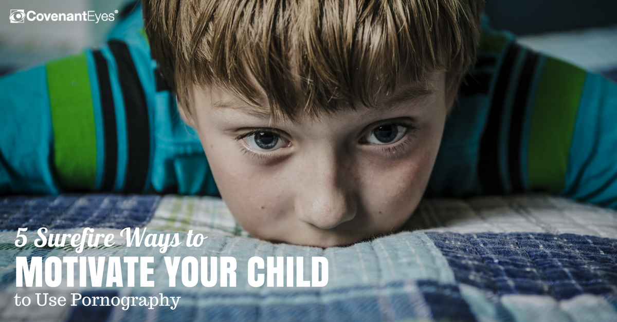 ways to motivate your child to use pornography