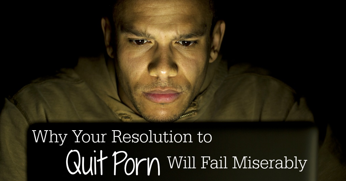 Why Your Resolution to Quit Porn Will Fail Miserably