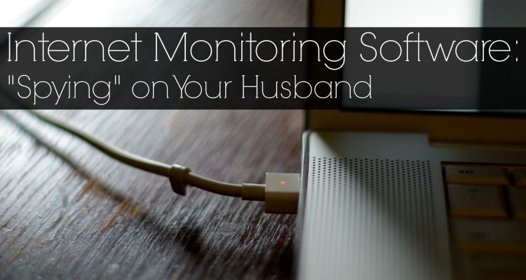 Internet Monitoring Software for Your Husband