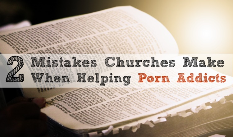 2 Mistakes Churches Make When Helping Porn Addicts