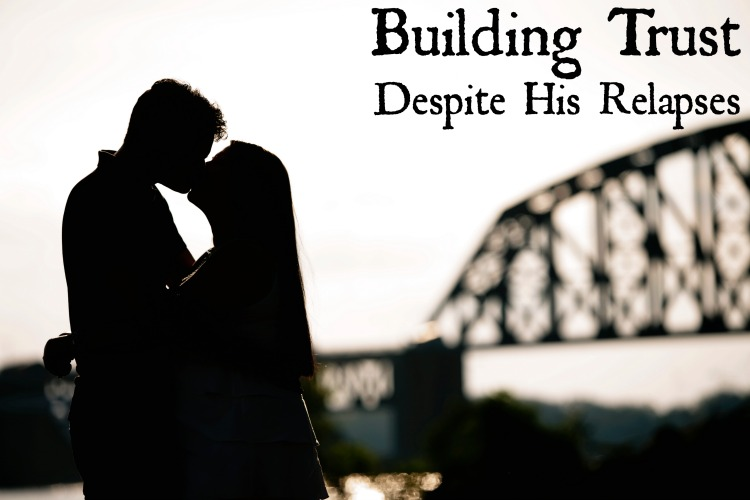Building Trust Despite His Relapses