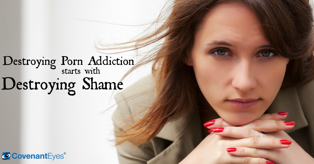 Destroying Porn Addiction - Destroy Shame