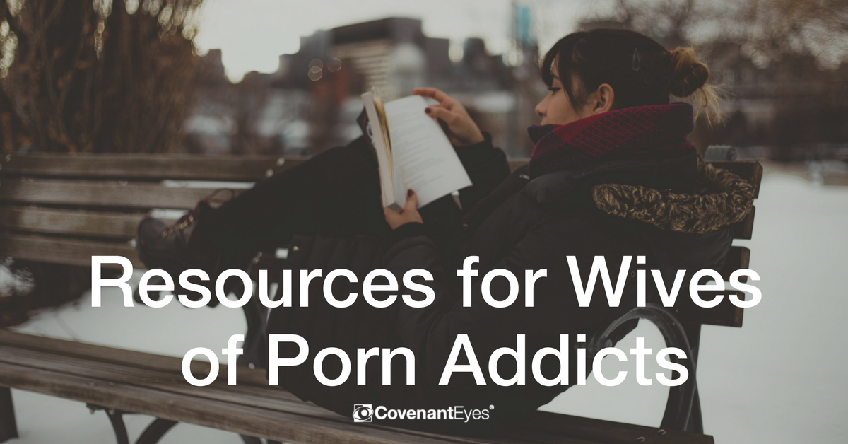 Resources for Wives of Porn Addicts