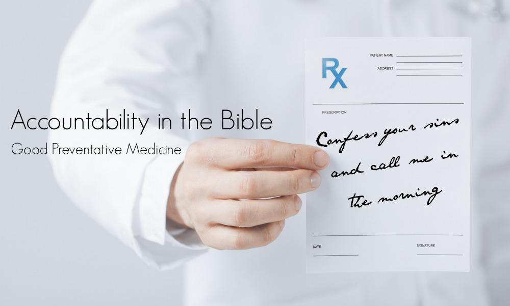 accountability in the bible  good preventative medicine