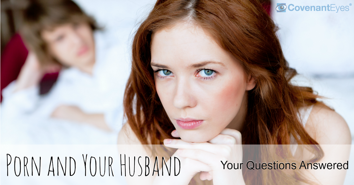 Porn and Your Husband – Your Questions Answered