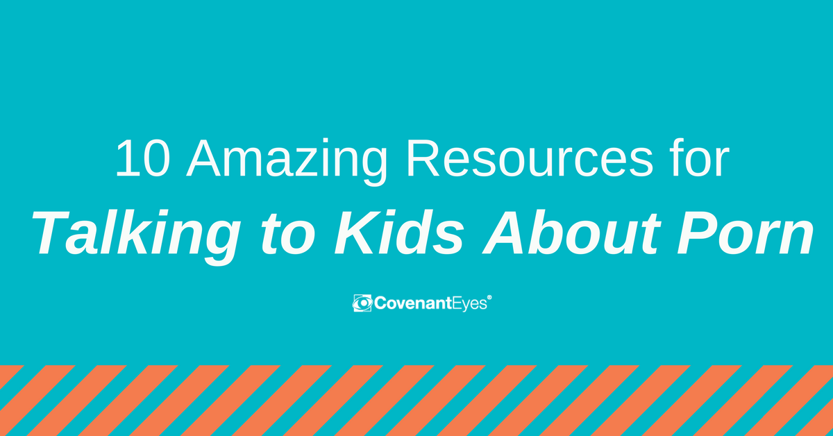 10 Amazing Resources for talking to kids about porn