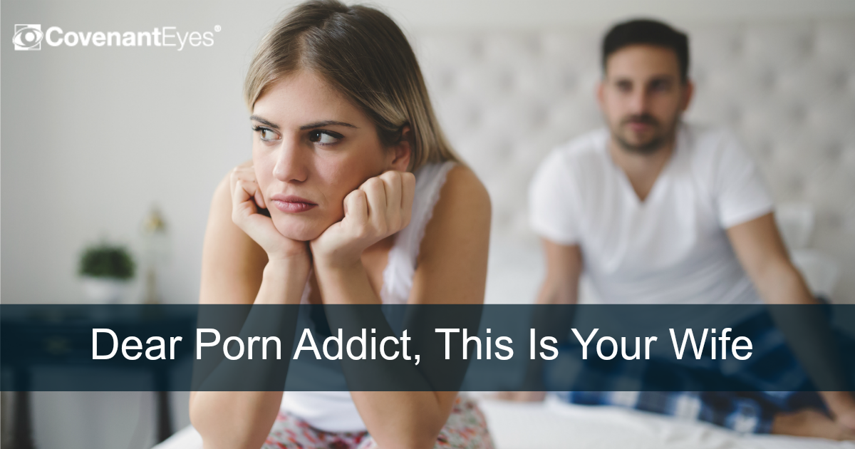 Dear Porn Addict, This is Your Wife - Covenant Eyes Blog