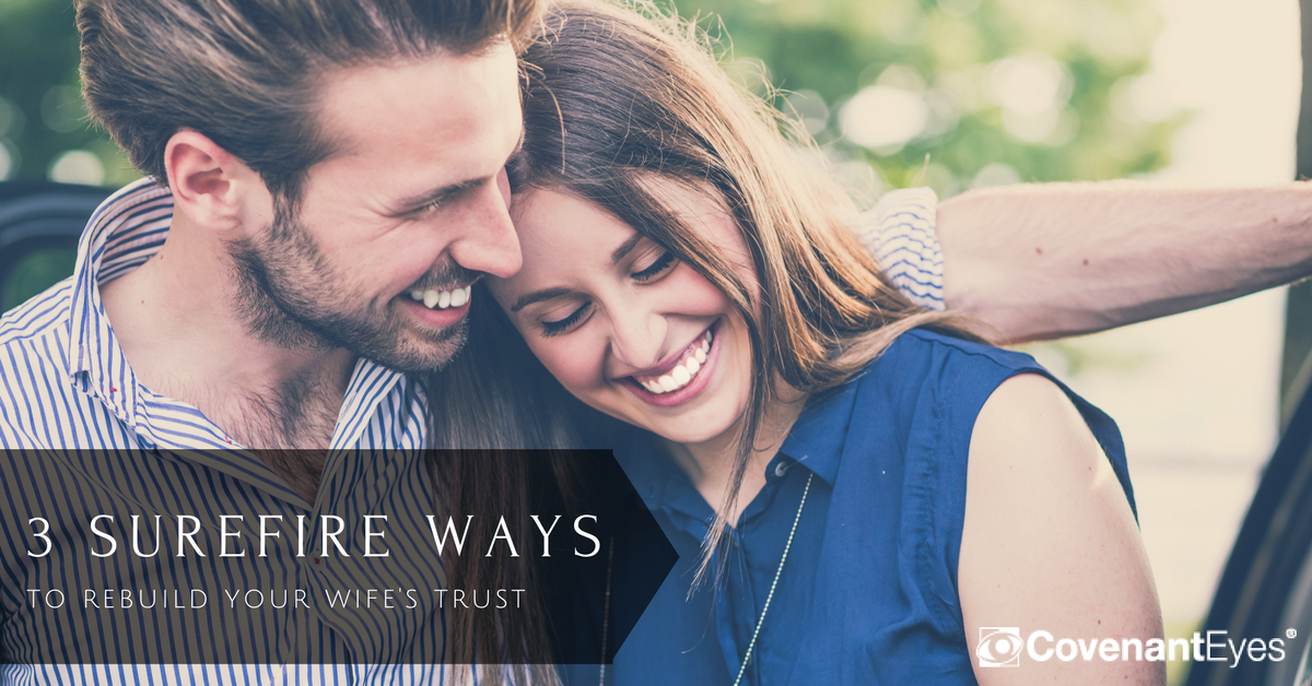 3 surefire ways to rebuild your wife's trust-2