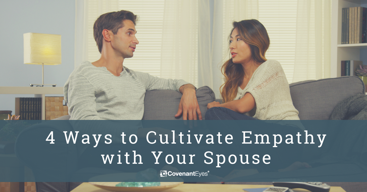 4 ways to cultivate empathy with your spouse