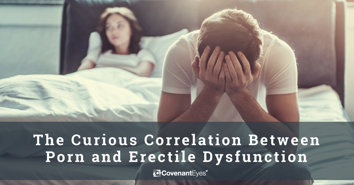 The Curious Correlation Between Porn and Erectile Dysfunction