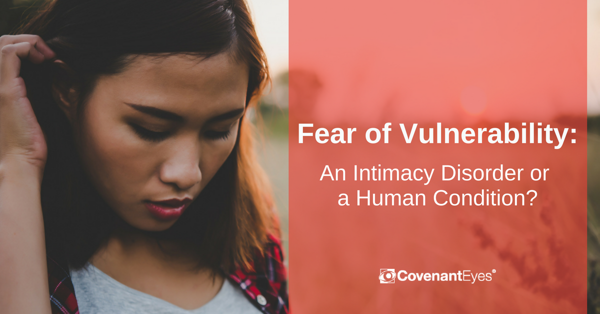 fear of vulnerability human condition or intimacy disorder