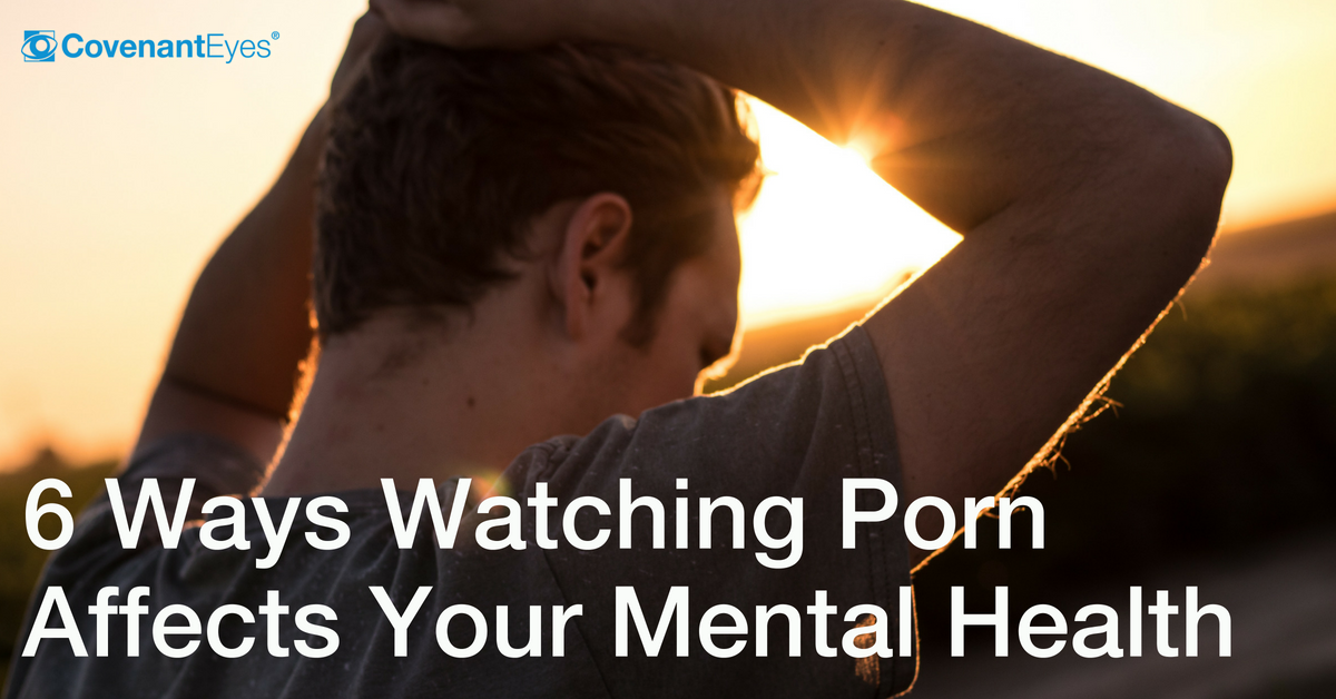 6 Ways Watching Porn Affects Your Mental Health