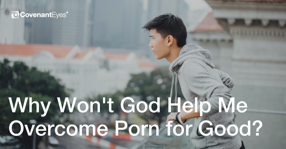 Why Won't God Help Me Overcome Porn for Good?