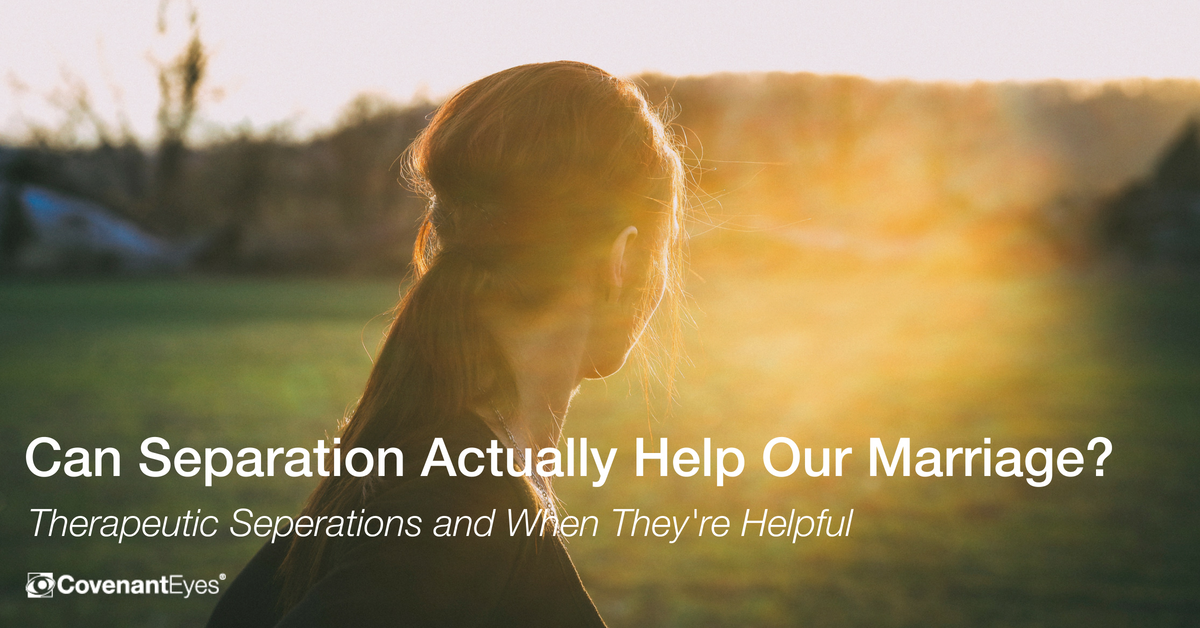 Can a Therapeutic Separation Actually Help Our Marriage?