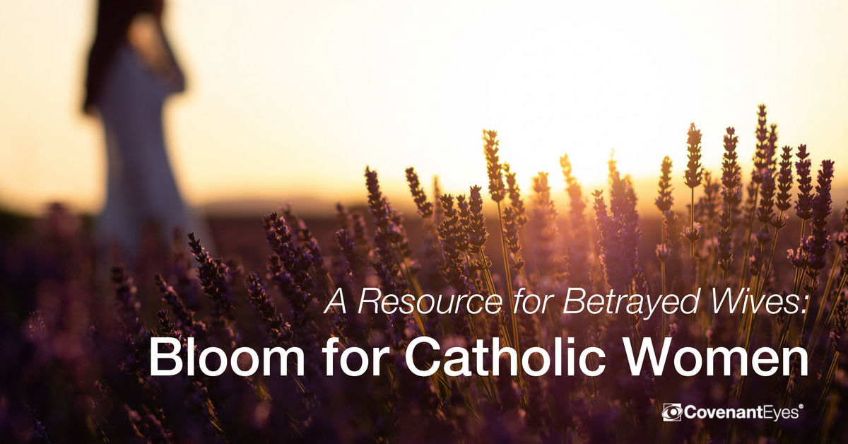 Bloom for Catholic Women: A Resource for Betrayed Wives