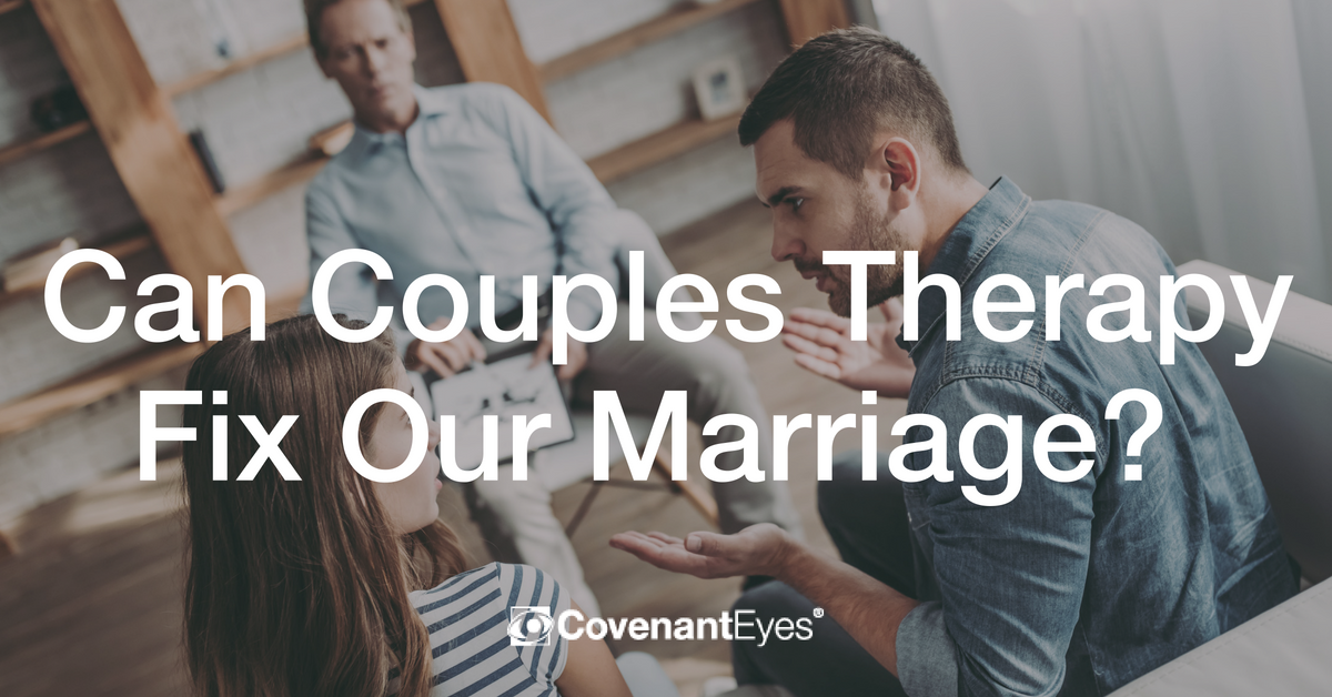Can Couples Therapy Fix Our Relationship? - Covenant Eyes