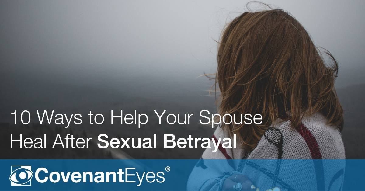 10 Ways to Help Your Spouse Heal after Sexual Betrayal